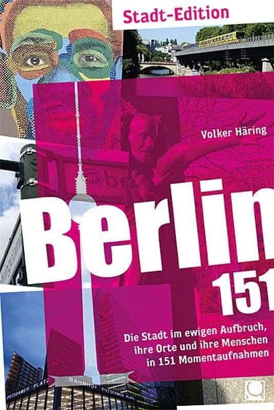 berlin 151 momentaufnahmen o0rqik - Berlin 151 - Die Stadt im ewigen Aufbruch, ihre Orte und ihre Menschen in 151 Momentaufnahmen