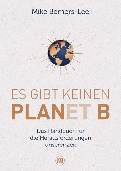 Es gibt keinen PLANET B Mike Berners Lee e1584176347511 - Klimawandel und Umweltzerstörung: Es gibt keinen PLANET B