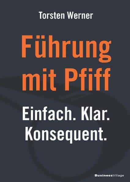 Fuehrung - Führung mit Pfiff: Einfach. Klar. Konsequent.