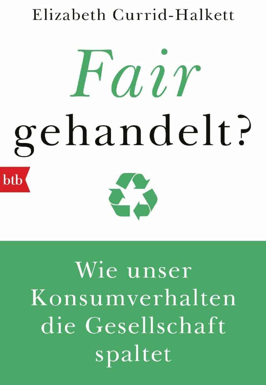 Fair gehandelt Wie unser Konsumverhalten die Gesellschaft spaltet - Fair gehandelt? Wie unser Konsumverhalten die Gesellschaft spaltet
